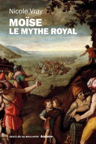 Moïse, le mythe royal: Une autre lecture de l'Exode