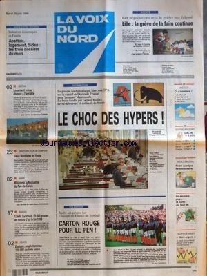 VOIX DU NORD (LA) [No 16181] du 25/06/1996 - DISTRIBUTION - LE CHOC DES HYPERS - LES SPORTS - FOOT - ECSTASY - AMPHETAMINES - 110 000 CACHETS SAISIS - CREDIT LYONNAIS - 5000 POSTES EN MOINS D'ICI LA FIN 1998 - MALAISE A LA MUTUALITE DU PAS-DE-CALAIS - LOGEMENT MINIER - DIVORCE A L'AMIABLE - LILLE - LA GREVE DE LA FAIM