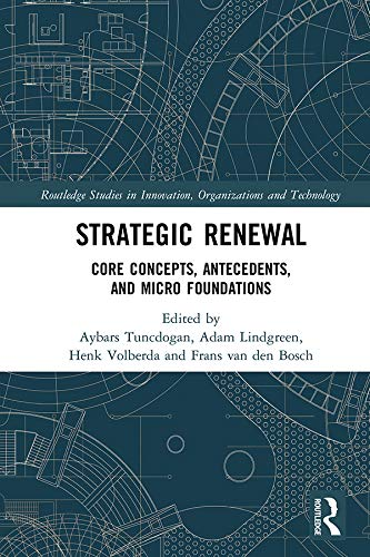 Strategic Renewal: Core Concepts, Antecedents, and Micro Foundations (Routledge Studies in Innovation, Organizations and Technology) (English Edition) -