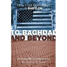 To Baghdad and Beyond: How I Got Born Again in Babylon by Jonathan Wilson-Hartgrove (2005-04-21)