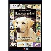 Das große Buch der Hundegesundheit: Ein tierärztlicher Führer