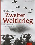 Bildatlas Zweiter Weltkrieg - Mit mehr als 450 Bildern und Karten - Rolf Fischer