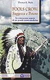 Fools Crow, saggezza e potere. Le conoscenze segrete di un grande uomo-medicina
