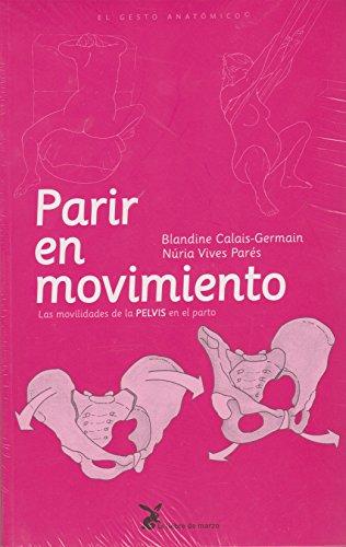Parir En Movimiento por Blandine Colais Gemain; Nuria Vives Parés