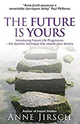 By Anne Jirsch The Future Is Yours: Introducing Future Life Progression - the dynamic technique that reveals your d (First 1st Edition) [Paperback]