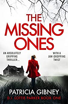 the-missing-ones-an-absolutely-gripping-thriller-with-a-jaw-dropping-twist-detective-lottie-parker-book-1-english-edition