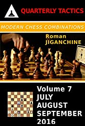 Modern Chess Combinations: July, August, September 2016 (Quarterly Chess Tactics Book 7) (English Edition)