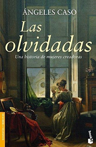 Las olvidadas: Una historia de mujeres creadoras (Divulgación. Biografías y memorias) por Ángeles Caso