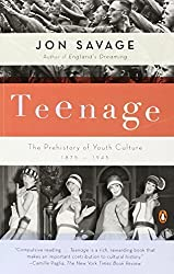 Teenage: The Prehistory of Youth Culture: 1875-1945 by Jon Savage (2008-03-25)