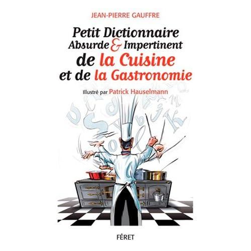 PETIT DICT ABSURDE ET IMPERTINENT DE LA GASTRONOMIE