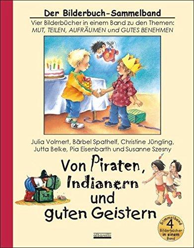Von Piraten, Indianern und guten Geistern: Vier Bilderbücher in einem Sammelband zu den Themen: Mut, Teilen, Aufräumen und Gutes Benehmen