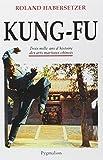 KUNG-FU - TROIS MILLE ANS D'HISTOIRE ARTS MARTIAUX by ROLAND HABERSETZER (January 19,2001) - PYGMALION (January 19,2001)