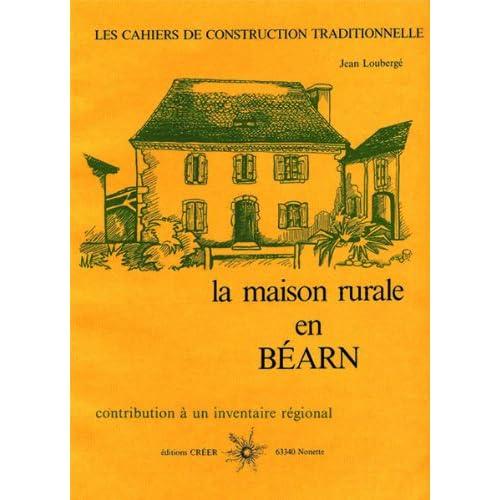 La maison rurale en Béarn (Les cahiers de construction traditionnelle)