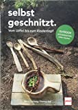 Selbstgeschnitzt - vom Löffel bis zum Rindentopf: Bushcraft-Küchensachen selber machen - Rocco Hartwig, Thomas Rall