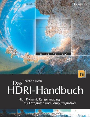 Das HDRI-Handbuch, inkl. DVD, High Dynamic Range Imaging für Fotografen und Computergrafiker High Dynamic Range Imaging