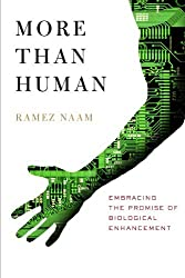 More Than Human: Embracing the Promise of Biological Enhancement by Ramez Naam (2010-08-09)