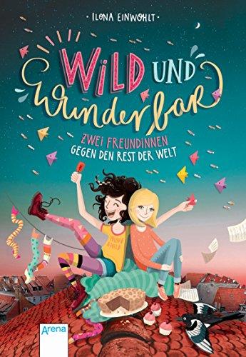 Wild und wunderbar (1). Zwei Freundinnen gegen den Rest der Welt von [Ilona Einwohlt]