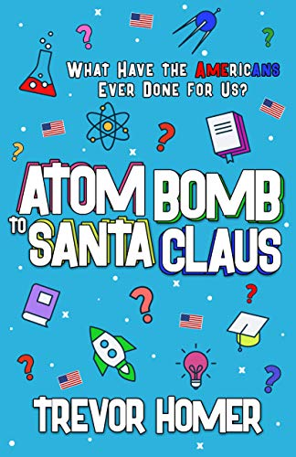 Atom Bomb to Santa Claus: What Have the Americans Ever Done for Us? (English Edition)