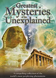 Greatest Mysteries of the Unexplained: A Perplexing Collection of Phenomena
