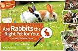 Are Rabbits the Right Pet for You: Can YOU find the Facts? (The Pet Detectives Series) by Emma Milne (2015-06-01)