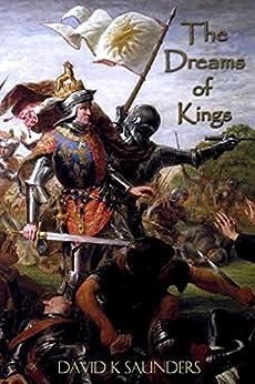 The Dreams of Kings: Richard III by [Saunders, David]