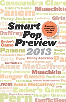 Smart Pop Preview 2013: Standalone Essays and Exclusive Extras on the Hunger Games, Ender's Game, Percy Jackson, the Mortal Instruments, Munchkin, the Dragonriders of Pern, and More by [Brin, David]