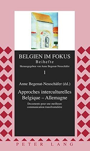 Approches Interculturelles Belgique - Allemagne: Documents Pour Une Meilleure Communication Transfrontalière