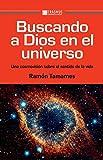 Buscando a Dios en el Universo: Una cosmovisión sobre el sentido de la vida (Pensamiento del presente)
