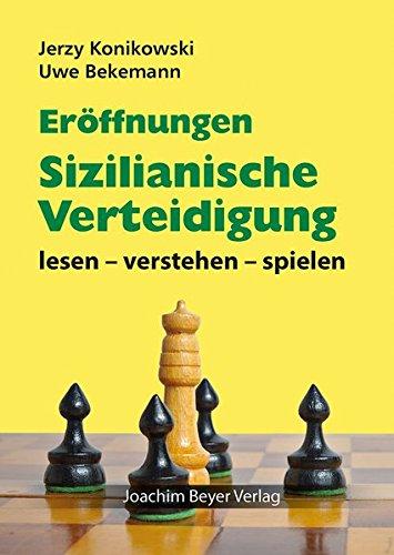 Eröffnungen - Sizilianische Verteidigung: lesen - verstehen - spielen