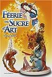 Féerie en sucre d'art - Edition bilingue français-anglais