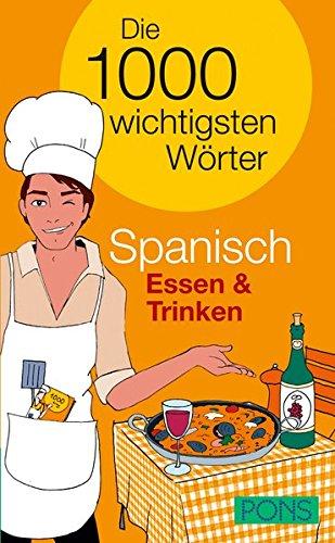 PONS Die 1000 wichtigsten Wörter Spanisch Essen & Trinken (Spanisch Trinken)
