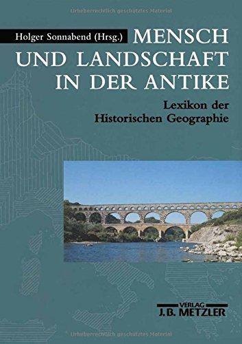 Mensch und Landschaft in der Antike: Lexikon der Historischen Geographie