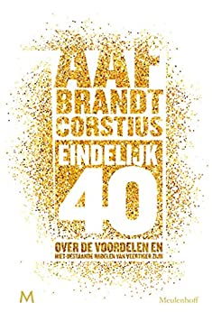 Eindelijk 40: Over de voordelen en niet-bestaande nadelen van veertiger zijn van [Brandt Corstius, Aaf]