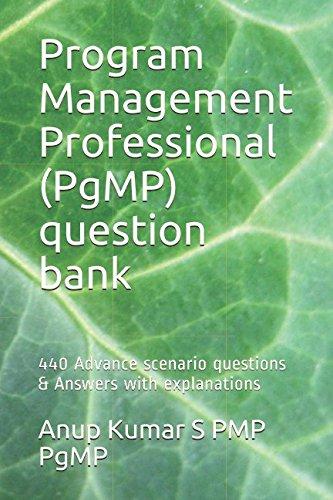 Program Management Professional (PgMP) question bank: 440 Advance scenario questions & Answers with explanations