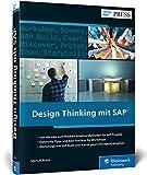 Design Thinking mit SAP: Methoden, Tools und Best Practices inkl. SAP Build und Scenes (SAP PRESS) -