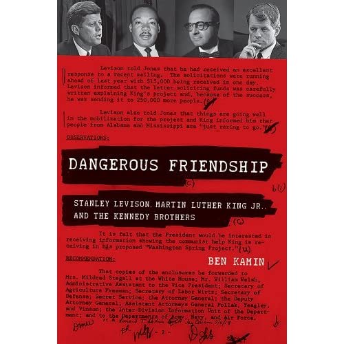 Dangerous Friendship: Stanley Levison, Martin Luther King Jr., and the Kennedy Brothers by Ben Kamin (2014-08-30)