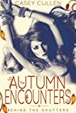 The Autumn Encounters: Behind The Shutters by Casey Cullen
