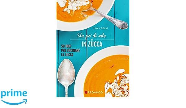 Un po\' di sale in zucca. 50 idee per cucinare la zucca: Amazon.co.uk ...