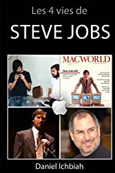 Les 4 vies de Steve Jobs: Biographie non officielle de Steve Jobs