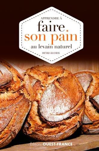 Apprendre à faire son pain au levain naturel par GRANIER HENRI