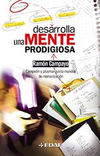 Desarrolla una mente prodigiosa (Psicologia Y Autoayuda / Psychology and Self-Help) (Spanish Edition) by Ram??n Campayo (2014-08-30)