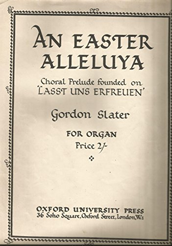 an-easter-alleluya-choral-prelude-founded-on-lasst-uns-erfreuen-for-organ