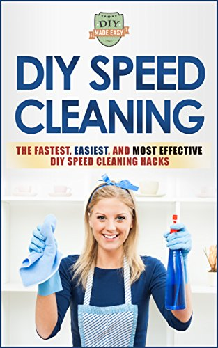 DIY Speed Cleaning: The Fastest, Easiest, And Most Effective DIY Cleaning Hacks (Cleaning and Organization - Household Hacks - Stress Reduction - Clean Home) (English Edition)