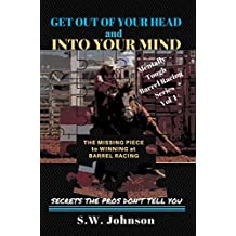 Get out of Your Head and into Your Mind: The Missing Piece to Winning at Barrel Racing Secrets the Pros Don'T Tell You (English Edition)