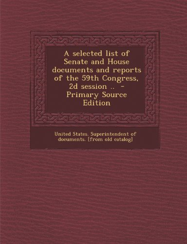 A selected list of Senate and House documents and reports of the 59th Congress, 2d session ..