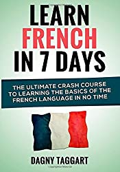 Learn French In 7 Days!: The Ultimate Crash Course to Learning The Basics of the French Language In No Time by Dagny Taggart (2014-06-24)