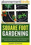 Gardening: Container Gardening, Square Foot Gardening, Have the Ultimate Garden of Your Dreams While Saving Space, Time and Money (square foot gardening) ... gardening guide Book 1) (English Edition)
