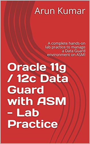 oracle-11g-12c-data-guard-with-asm-lab-practice-a-complete-hands-on-lab-practice-to-manage-a-data-gu