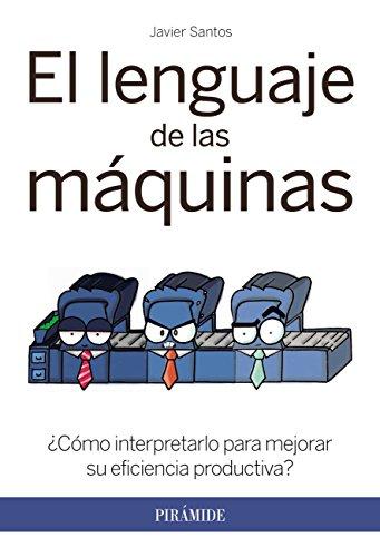 El lenguaje de las máquinas (Empresa Y Gestión) por Javier Santos