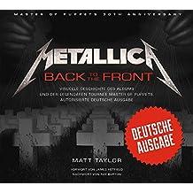 Metallica: Back to the Front: Visuelle Geschichte des Albums und der legendären Tournee Master of Puppets. Autorisierte deutsche Ausgabe.